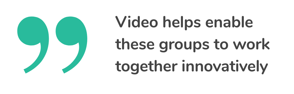 Video helps enable these groups to work together innovatively