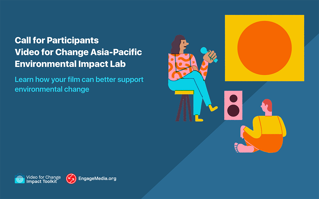Call for Participants: Video for Change Asia-Pacific Environmental Impact Lab